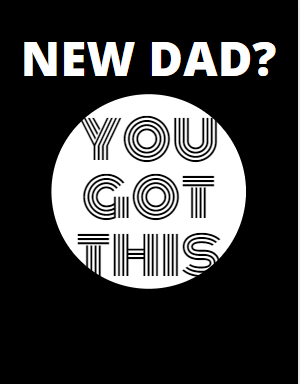 New Dad You got this. father for first time survival guide co.uk UK amazon.co.uk. in the UK amazon.co.uk fatherhood baby tips